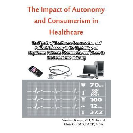 The Impact Of Autonomy And Consumerism In Healthcare  The Effects Of Healthcare Consumerism And Patient Autonomy In The Digital Age On Physicians  Pat