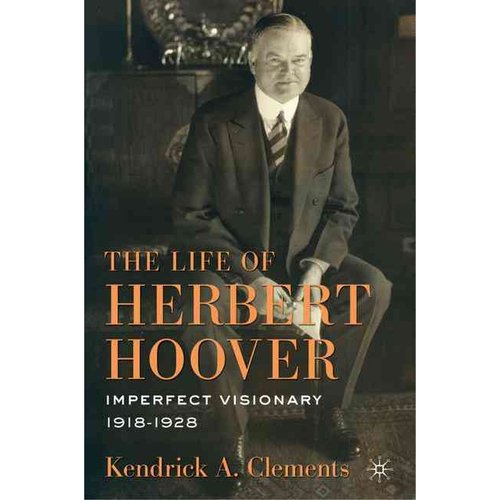 The Life of Herbert Hoover: Imperfect Visionary, 1918-1928