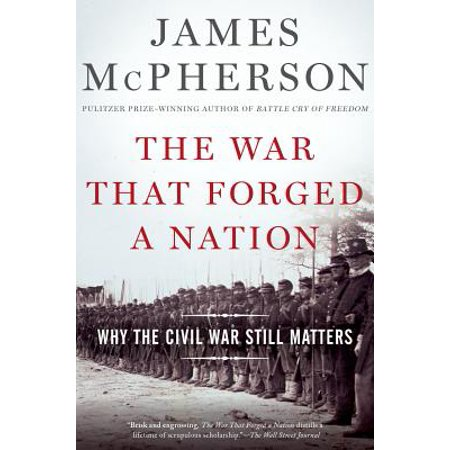 The War That Forged a Nation : Why the Civil War Still Matters
