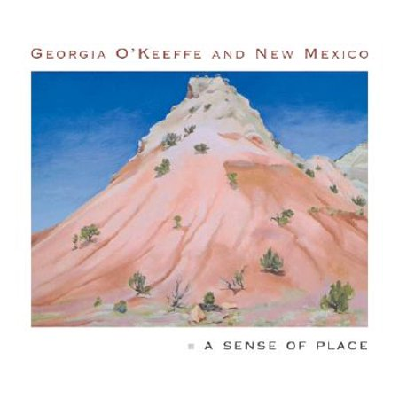 Georgia O'Keeffe and New Mexico : A Sense of (Best Places To Retire In Mexico)