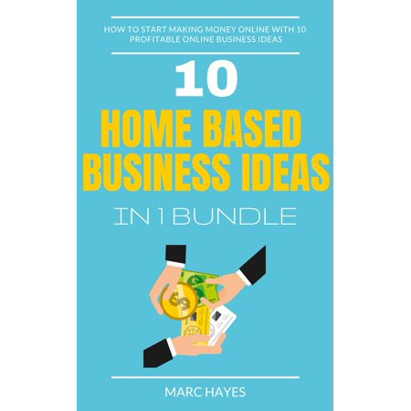 Home Based Business Ideas (10 In 1 Bundle): How To Start Making Money Online With 10 Profitable Online Business Ideas - (Best Home Based Business Ideas In India)