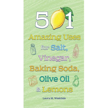 501 Amazing Uses for Salt, Vinegar, Baking Soda, Olive Oil and