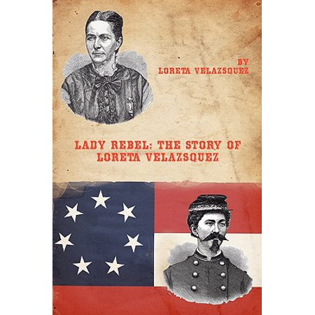 Lady Rebel : The Story of Loreta Velazsquez