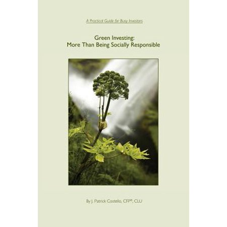Green Investing : More Than Being Socially Responsible: A Practical Guide for Busy Investors
