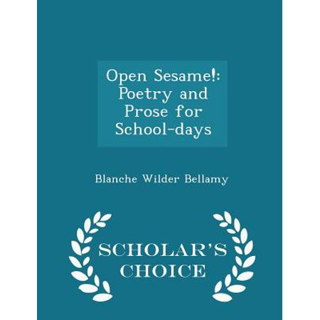 Open Sesame! : Poetry and Prose for School-Days - Scholar's Choice (Open Sesame Best Choices)