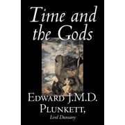 Time and the Gods by Edward J. M. D. Plunkett, Fiction, Classics, Fantasy, Horror
