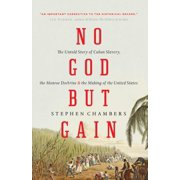 No God But Gain : The Untold Story of Cuban Slavery, the Monroe Doctrine, and the Making of the United States