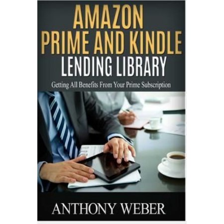 Amazon Prime And Kindle Lending Library  2 In 1  Getting All The Benefits From Kindle Unlimited  Free Books  Free Movie  Amazon Prime  Amazon Prime Le