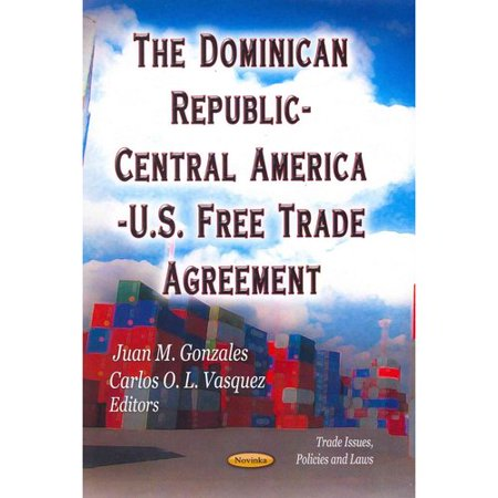 The Dominican Republic-central America-u.s. Free Trade Agreement