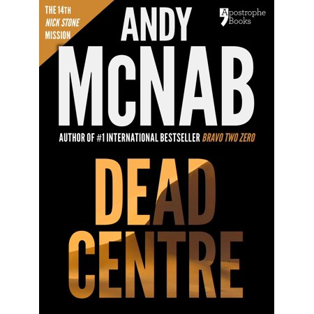 Dead Centre (Nick Stone Book 14): Andy McNab's best-selling series of Nick Stone thrillers - now available in the US, with bonus material - eBook ()