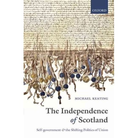 The Independence Of Scotland  Self Government And The Shifting Politics Of Union
