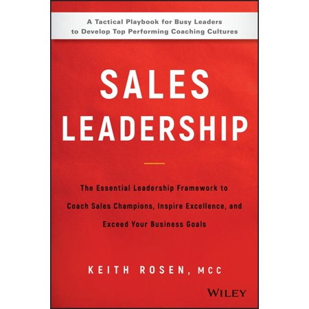 Sales Leadership : The Essential Leadership Framework to Coach Sales Champions, Inspire Excellence, and Exceed Your Business