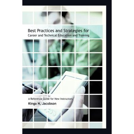 Best Practices and Strategies for Career and Technical Education and Training : A Reference Guide for New