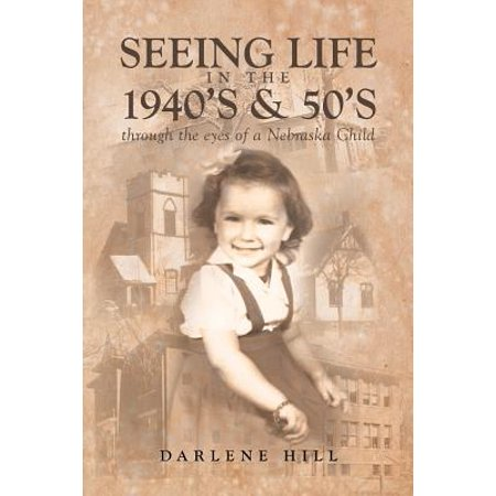 Seeing Life in the 1940's & 50's Through the Eyes of a Nebraska Child ()