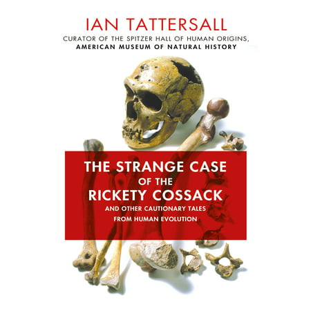 The Strange Case of the Rickety Cossack : and Other Cautionary Tales from Human