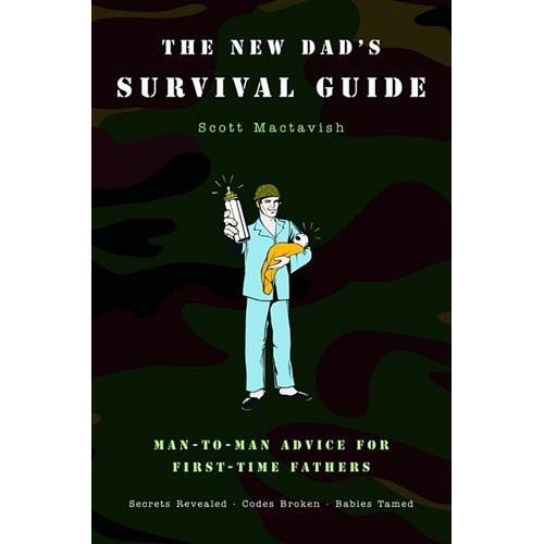 The New Dad's Survival Guide: Man-to-Man Advice For First-Time Fathers