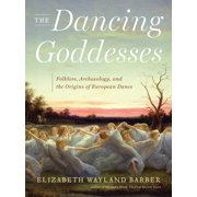 The Dancing Goddesses : Folklore, Archaeology, and the Origins of European Dance