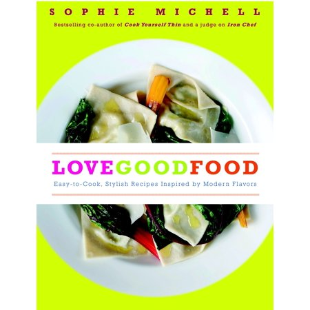 Love Good Food : Easy-to-Cook, Stylish Recipes Inspired by Modern Flavors (Halloween Inspired Foods Recipes)