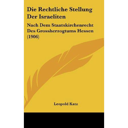 Die Rechtliche Stellung Der Israeliten: Nach Dem Staatskirchenrecht Des Grossherzogtums Hessen (1906) - image 1 of 1