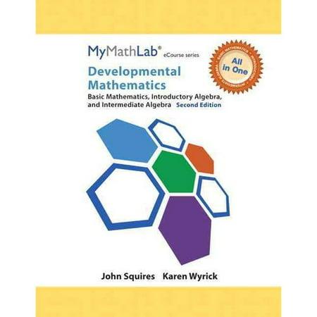 Developmental Mathematics Mymathlab Notebook: Basic Mathematics, Introductory Algebra, and Intermediate... by