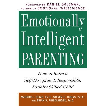 Emotionally Intelligent Parenting : How to Raise a Self-Disciplined, Responsible, Socially Skilled