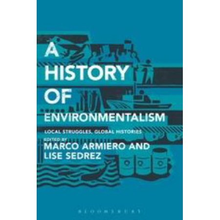 A History Of Environmentalism  Local Struggles  Global Histories
