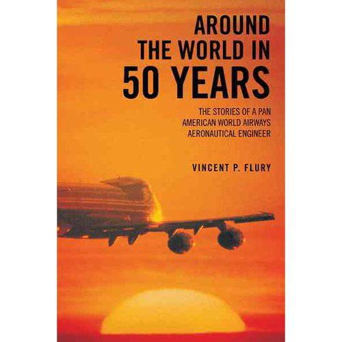 Around the World in 50 Years : The Stories of a Pan American World Airways Aeronautical Engineer
