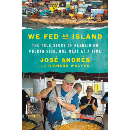 We Fed an Island : The True Story of Rebuilding Puerto Rico, One Meal at a