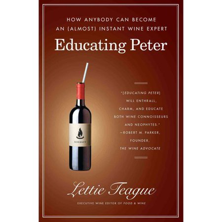Educating Peter: How Anybody Can Become an (Almost) Instant Wine Expert by