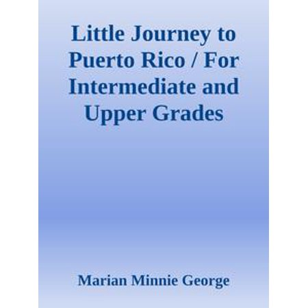 Little Journey to Puerto Rico / For Intermediate and Upper Grades - eBook (Puerto Rico Costume For Boys)