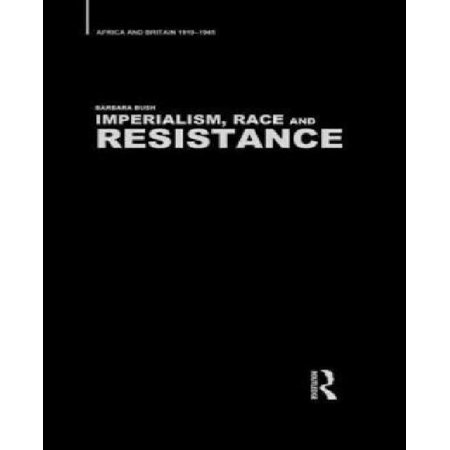 Imperialism  Race And Resistance  Africa And Britain 1919 1945