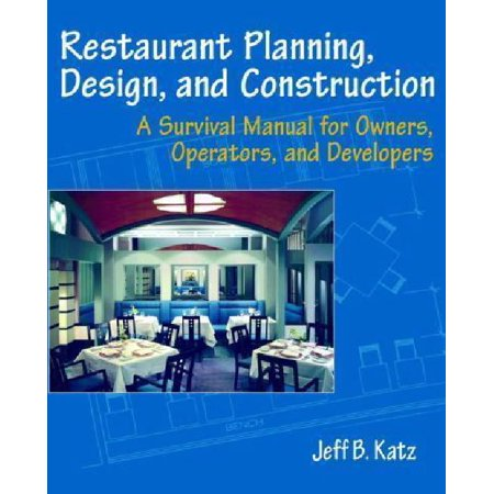 Restaurant Planning  Design  And Construction  A Survival Manual For Owners  Operators  And Developers