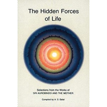 Hidden Forces of Life : Selections from the Works of Sri Aurobindo and the
