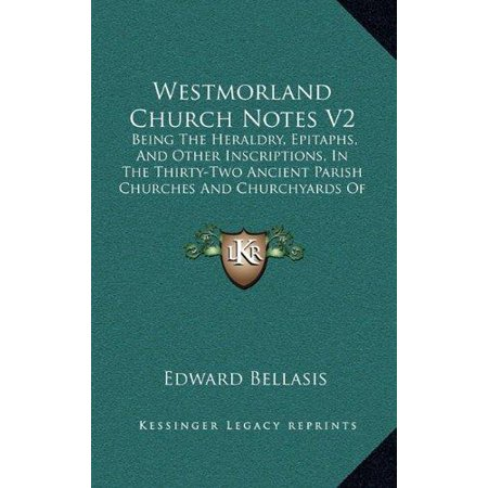 Westmorland Church Notes V2: Being the Heraldry, Epitaphs, and Other Inscriptions, in the Thirty-Two Ancient Parish Churches and Churchyards of Tha - image 1 of 1