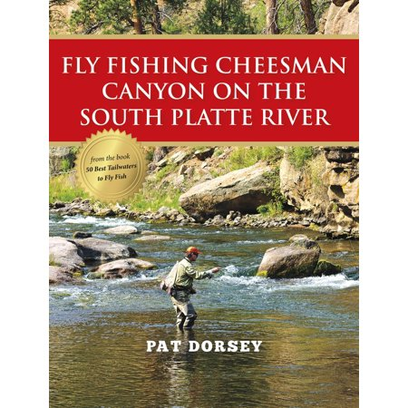 South Platte - Fly Fishing Cheesman Canyon on the South Platte River - eBook