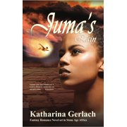 Juma's Rain: A Fantasy Romance novel set in Stone Age Africa - eBook