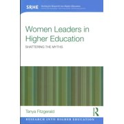 Women Leaders in Higher Education : Shattering the Myths