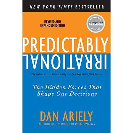 Predictably Irrational, Revised and Expanded Edition : The Hidden Forces That Shape Our (Sway The Irresistible Pull Of Irrational Behavior)