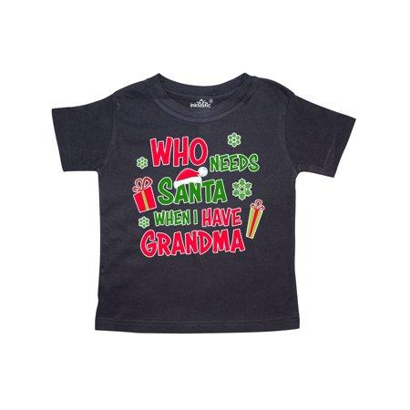Grandma Santa - Who Needs Santa When I Have Grandma Toddler T-Shirt