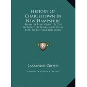 History of Charlestown in New Hampshire : From Its First Grant by the Province of Massachusetts in 1735, to the Year 1833 (1833)