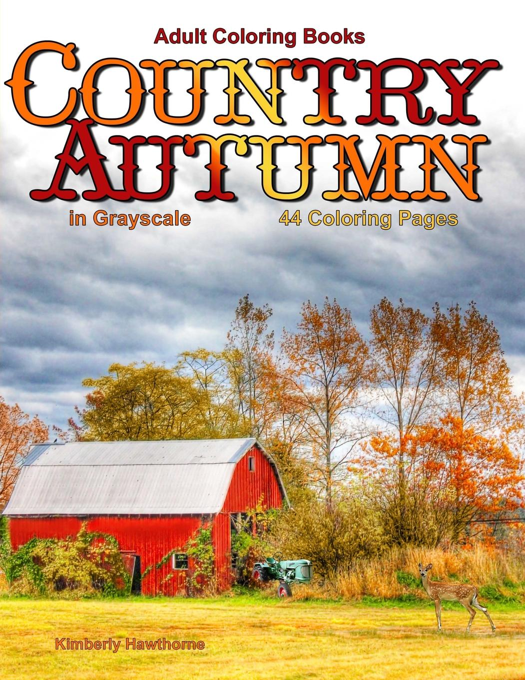 Adult Coloring Books: Country Autumn in Grayscale: 42 Coloring Pages of Autumn Country... by