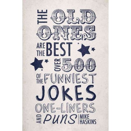 The Old Ones Are the Best : Over 500 of the Funniest Jokes, One-liners and Puns