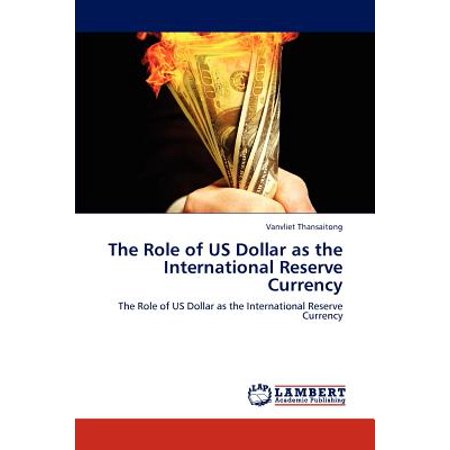 The Role of Us Dollar as the International Reserve Currency