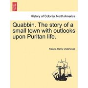 Quabbin. the Story of a Small Town with Outlooks Upon Puritan Life.