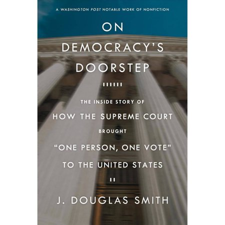 On Democracys Doorstep  The Inside Story Of How The Supreme Court Brought  One Person  One Vote  To The United States