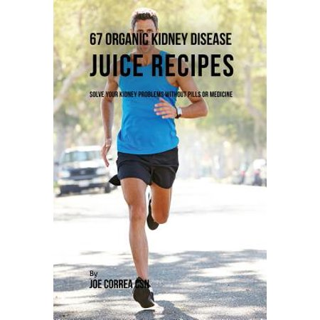 Halloween Juice Recipes (67 Organic Kidney Disease Juice Recipes : Solve Your Kidney Problems Without Pills or)
