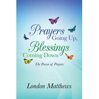 Prayers Going Up, Blessings Coming Down : The Power of Prayers
