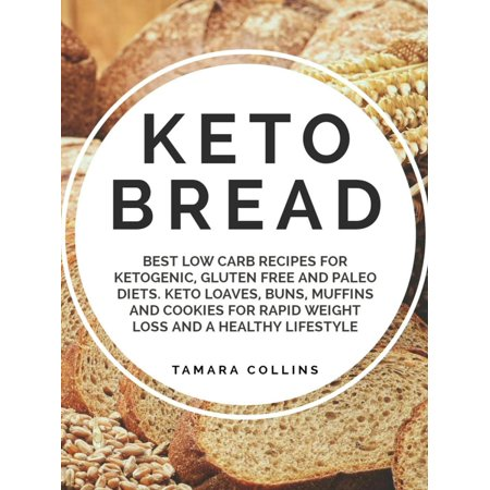 Keto Bread:Best Low Carb Recipes for Ketogenic, Gluten Free and Paloe Diets. Keto Loaves, Buns, Muffins, and Cookies for Rapid Weight Loss and A Healthy Lifestyle -