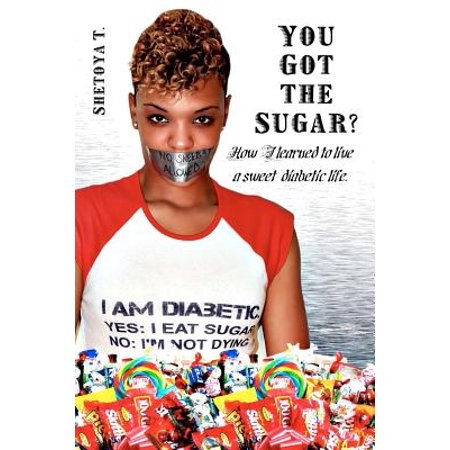 - You Got the Sugar? : How I Learned to Live a Sweet Diabetic Life