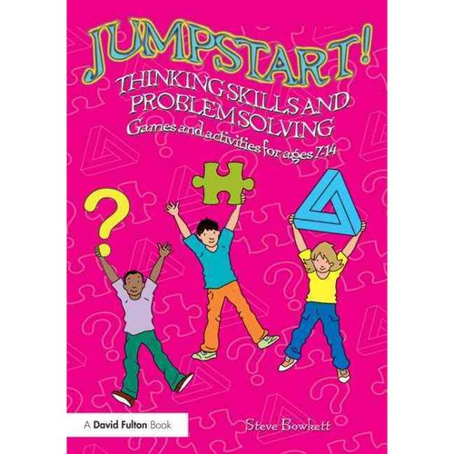 Jumpstart! Thinking Skills and Problem Solving: Games and Activities for Ages 7-14